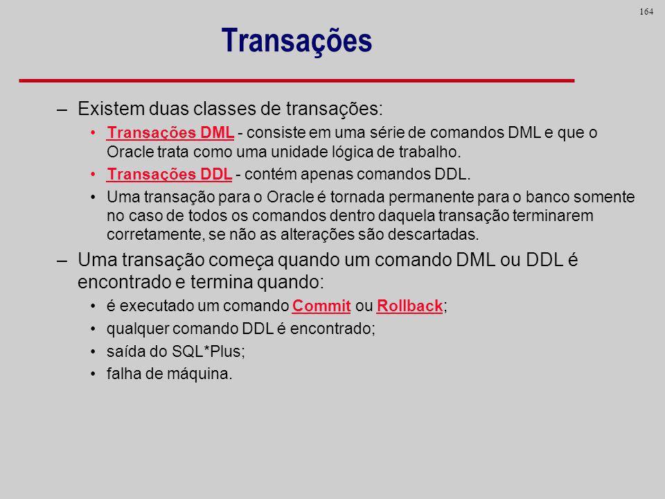 Transações Existem duas classes de transações: