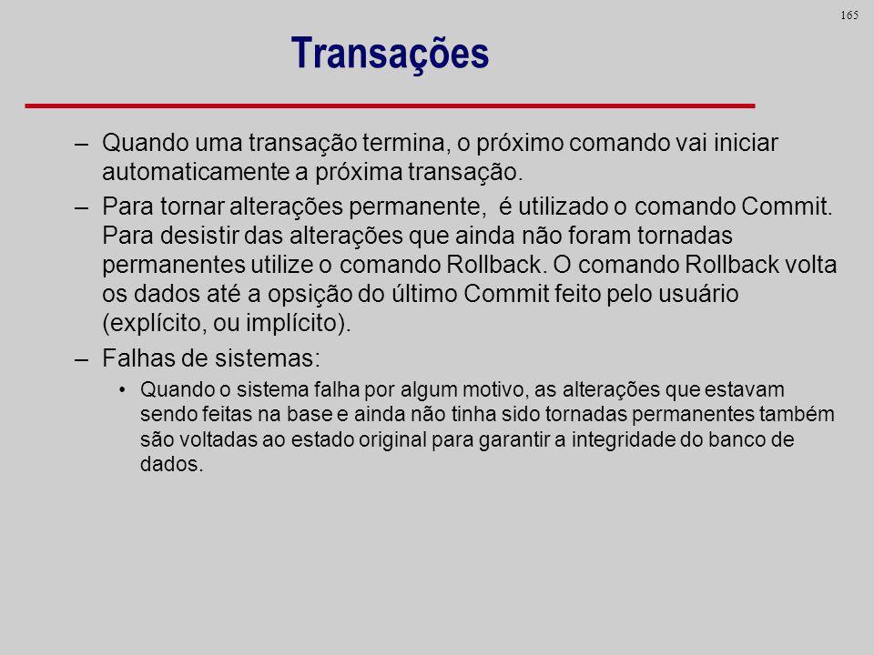 Transações Quando uma transação termina, o próximo comando vai iniciar automaticamente a próxima transação.