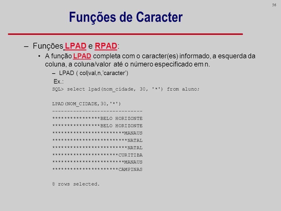 Funções de Caracter Funções LPAD e RPAD: