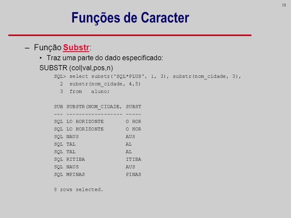 Funções de Caracter Função Substr: