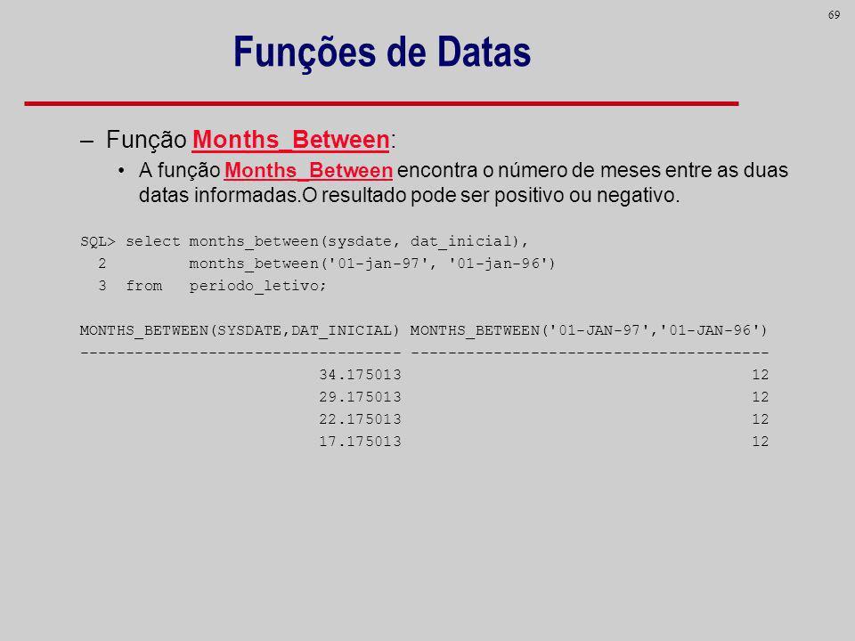 Funções de Datas Função Months_Between: