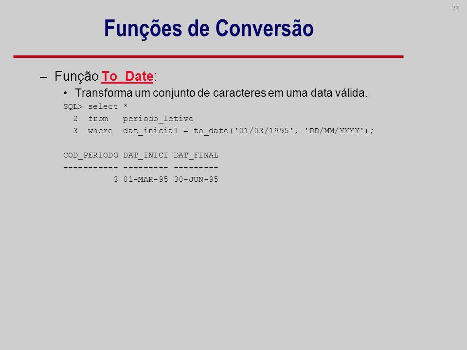 Funções de Conversão Função To_Date: