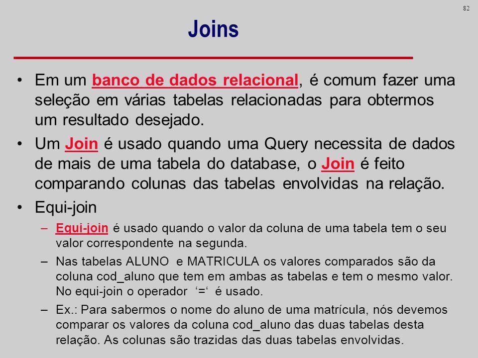 Joins Em um banco de dados relacional, é comum fazer uma seleção em várias tabelas relacionadas para obtermos um resultado desejado.