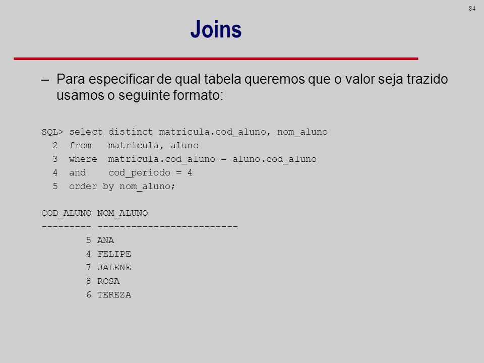 Joins Para especificar de qual tabela queremos que o valor seja trazido usamos o seguinte formato: