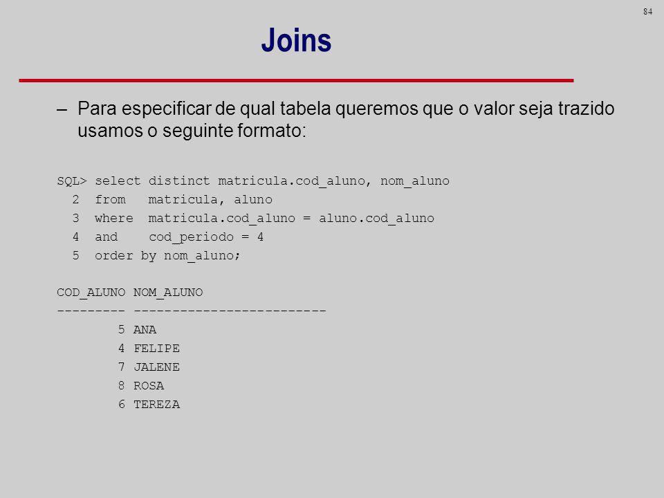 JoinsPara especificar de qual tabela queremos que o valor seja trazido usamos o seguinte formato: