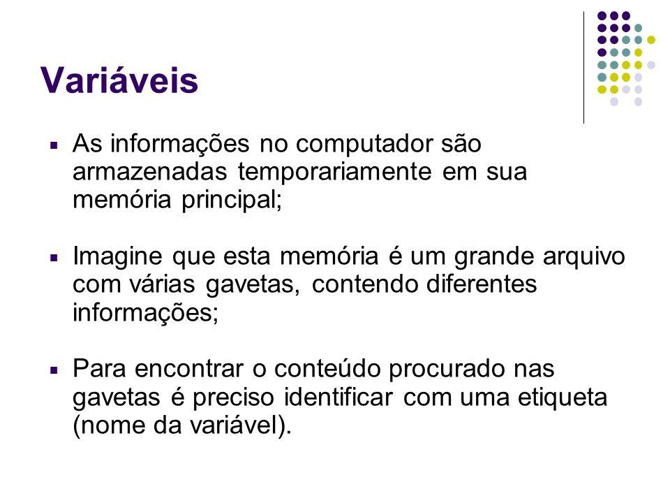Variáveis As informações no computador são armazenadas temporariamente em sua memória principal;