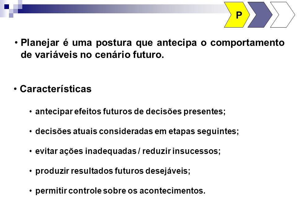 P Planejar é uma postura que antecipa o comportamento de variáveis no cenário futuro. Características.