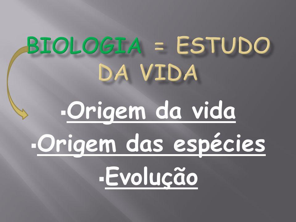 Biologia = estudo da vida