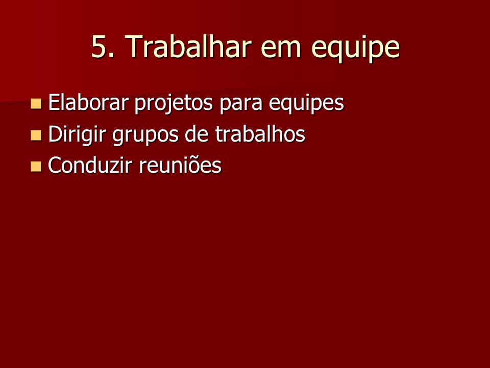 5. Trabalhar em equipe Elaborar projetos para equipes