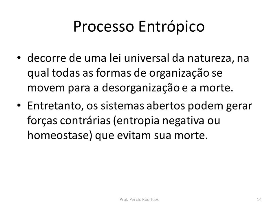 Processo Entrópicodecorre de uma lei universal da natureza, na qual todas as formas de organização se movem para a desorganização e a morte.