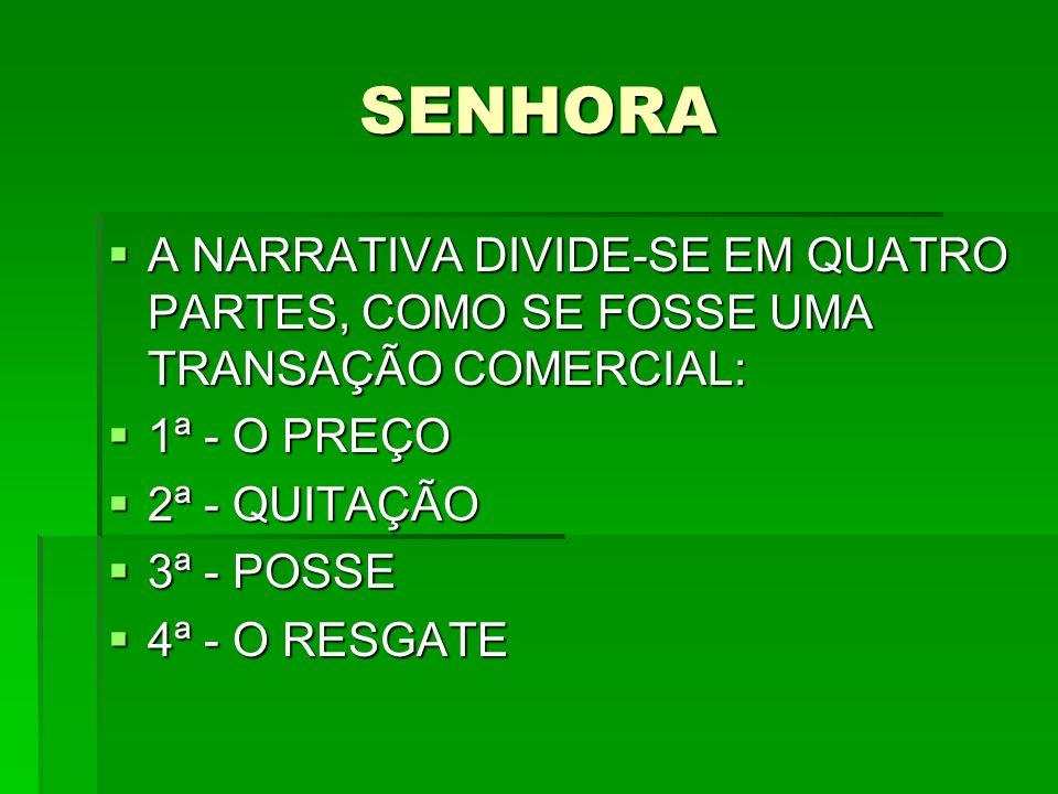 SENHORA A NARRATIVA DIVIDE-SE EM QUATRO PARTES, COMO SE FOSSE UMA TRANSAÇÃO COMERCIAL: 1ª - O PREÇO.