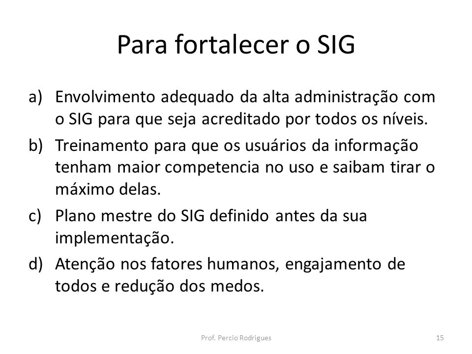 Para fortalecer o SIG Envolvimento adequado da alta administração com o SIG para que seja acreditado por todos os níveis.
