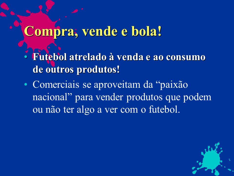 Compra, vende e bola!Futebol atrelado à venda e ao consumo de outros produtos!