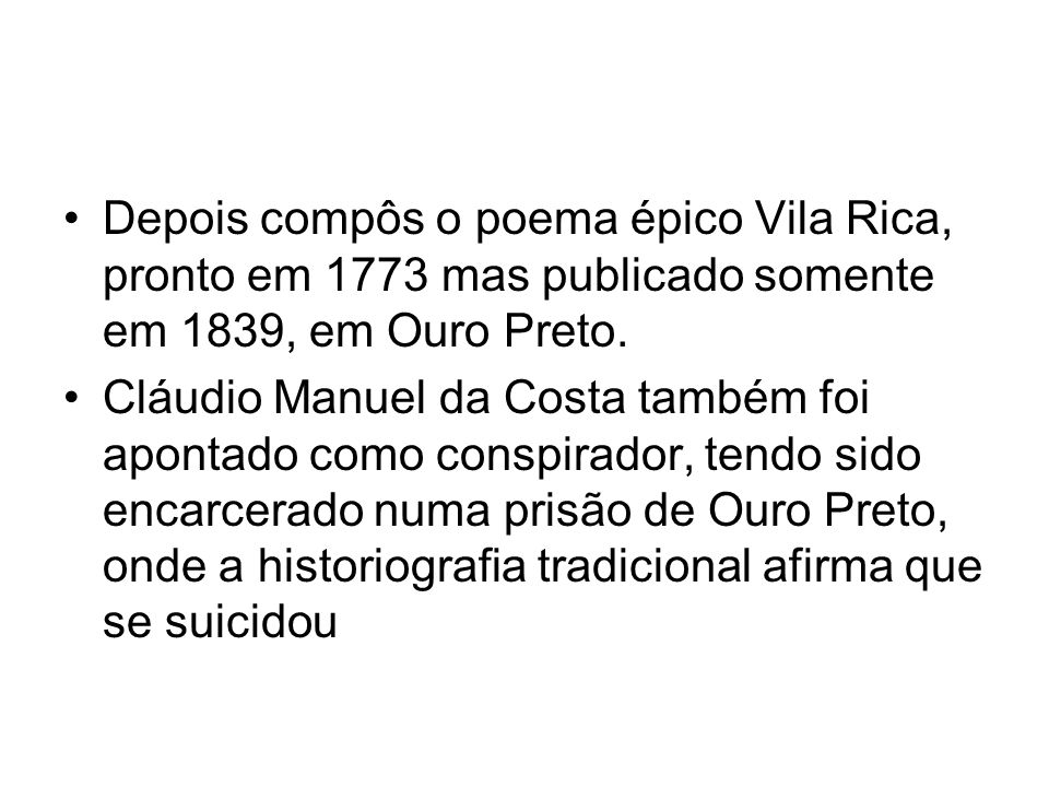 Depois compôs o poema épico Vila Rica, pronto em 1773 mas publicado somente em 1839, em Ouro Preto.