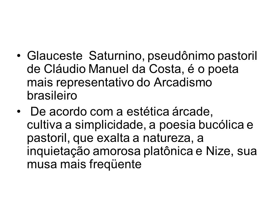 Glauceste Saturnino, pseudônimo pastoril de Cláudio Manuel da Costa, é o poeta mais representativo do Arcadismo brasileiro