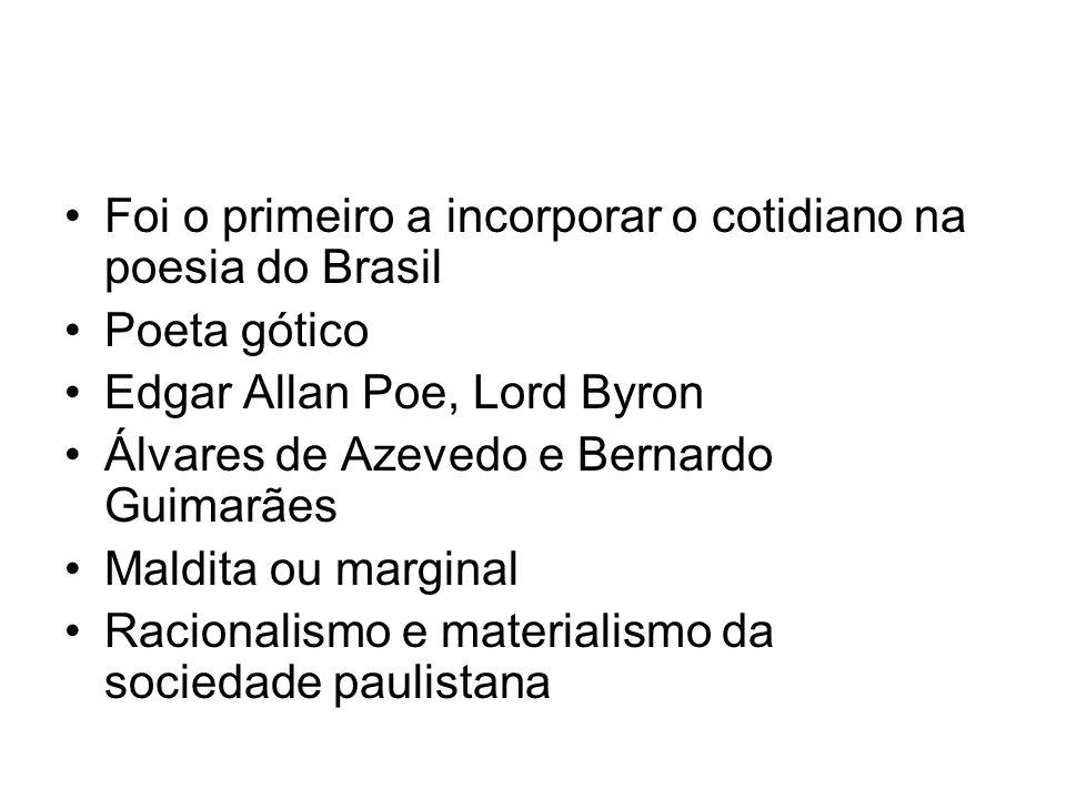 Foi o primeiro a incorporar o cotidiano na poesia do Brasil