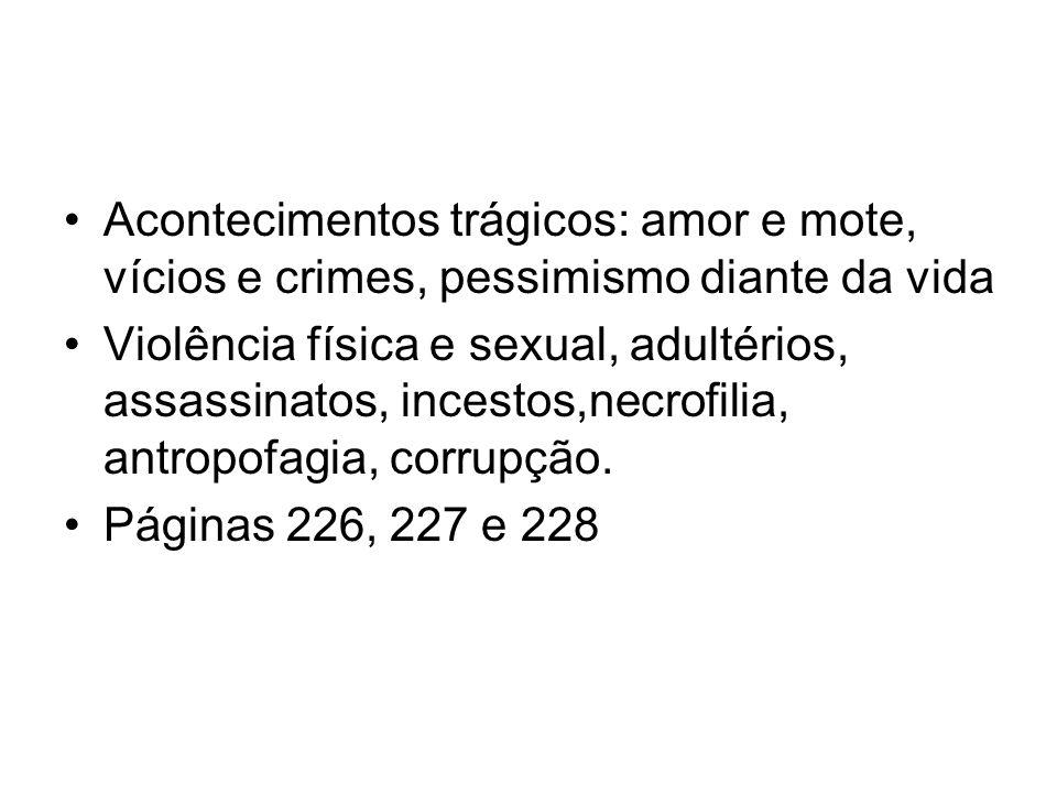 Acontecimentos trágicos: amor e mote, vícios e crimes, pessimismo diante da vida