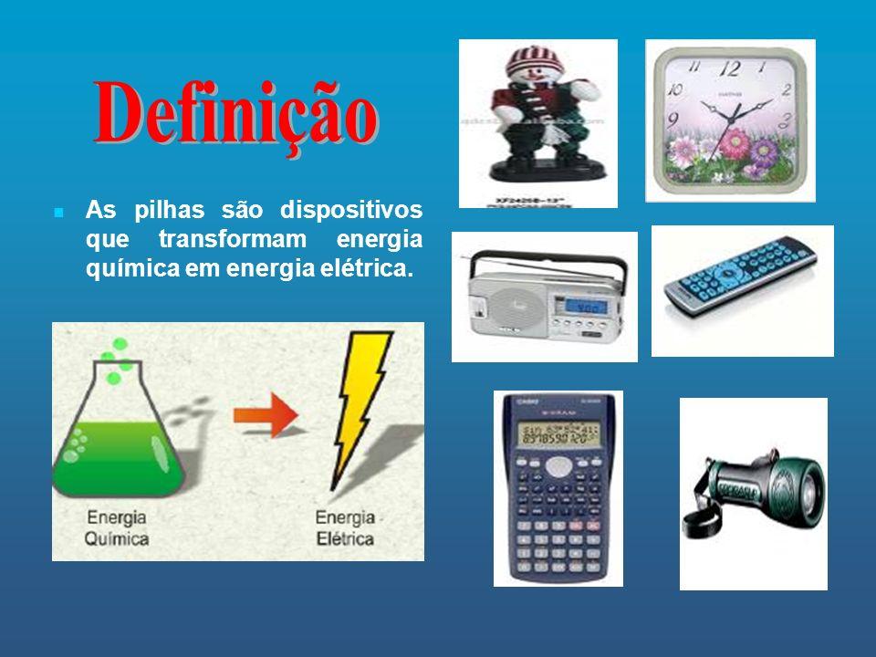 Definição As pilhas são dispositivos que transformam energia química em energia elétrica.