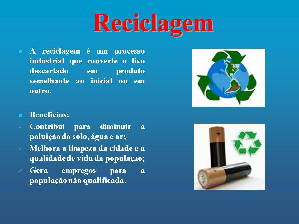 Reciclagem A reciclagem é um processo industrial que converte o lixo descartado em produto semelhante ao inicial ou em outro.