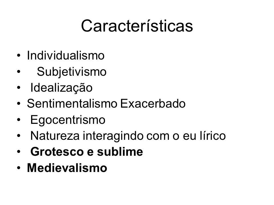 Características Individualismo Subjetivismo Idealização