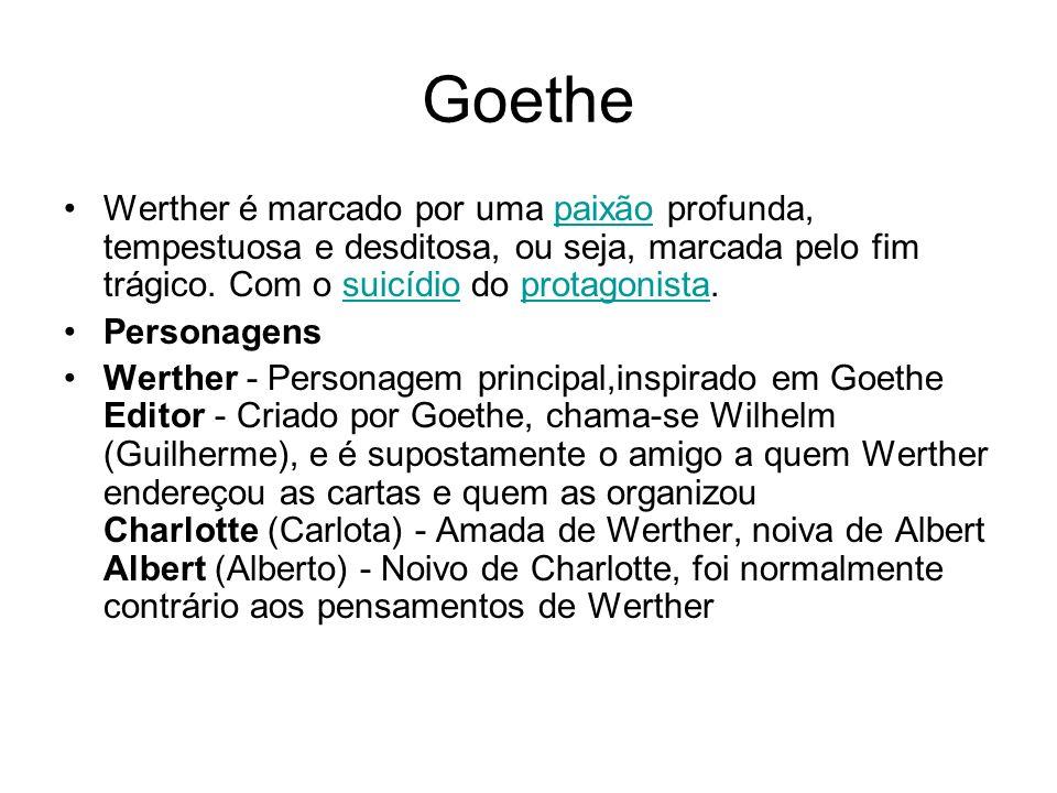 GoetheWerther é marcado por uma paixão profunda, tempestuosa e desditosa, ou seja, marcada pelo fim trágico. Com o suicídio do protagonista.
