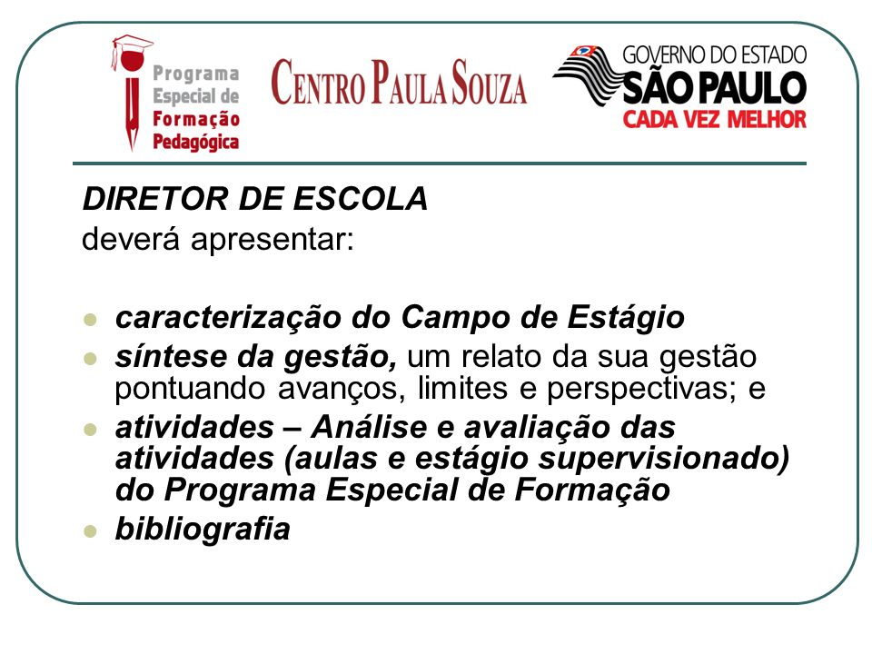 DIRETOR DE ESCOLA deverá apresentar: caracterização do Campo de Estágio.