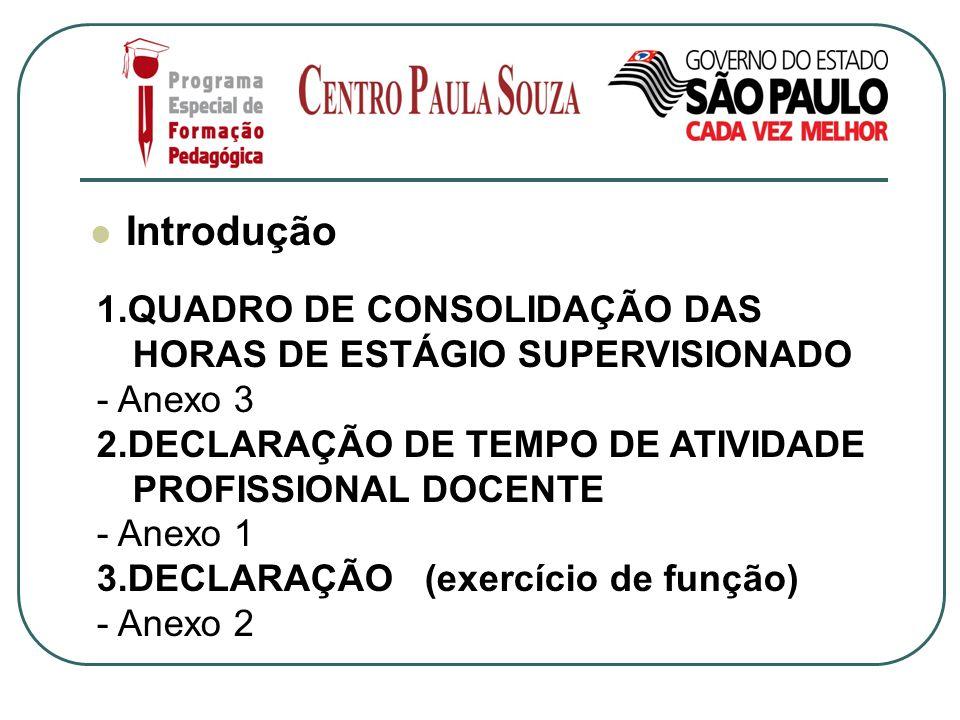 Introdução 1.QUADRO DE CONSOLIDAÇÃO DAS HORAS DE ESTÁGIO SUPERVISIONADO. - Anexo 3. 2.DECLARAÇÃO DE TEMPO DE ATIVIDADE PROFISSIONAL DOCENTE.