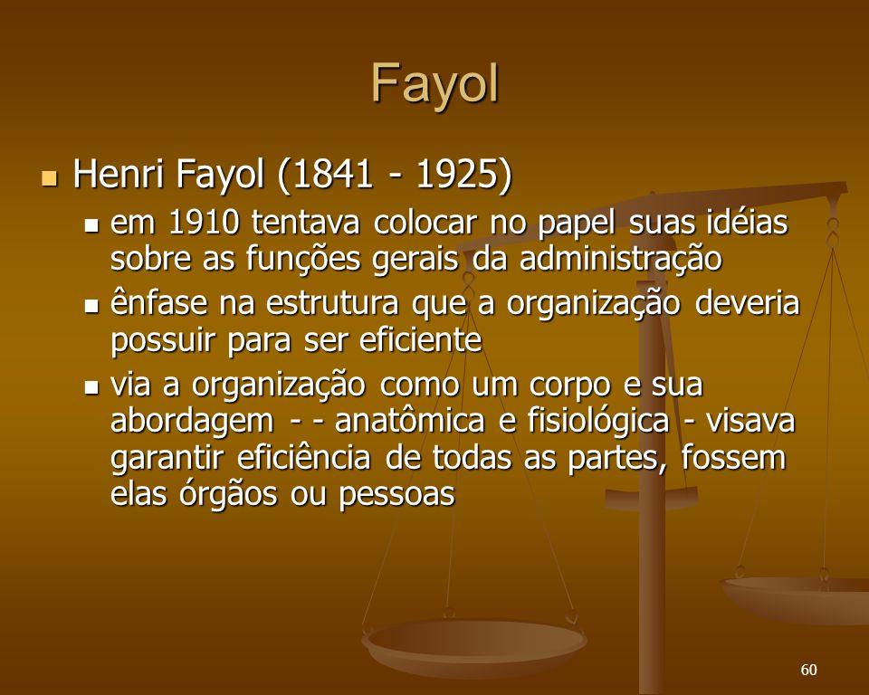 Fayol Henri Fayol (1841 - 1925) em 1910 tentava colocar no papel suas idéias sobre as funções gerais da administração.
