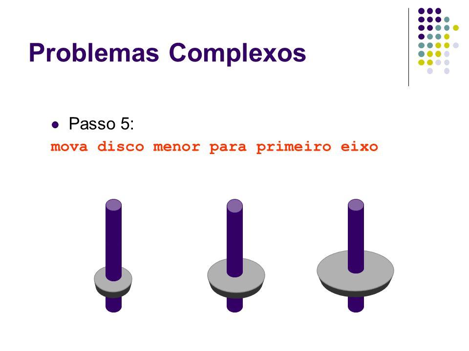 Problemas Complexos Passo 5: mova disco menor para primeiro eixo