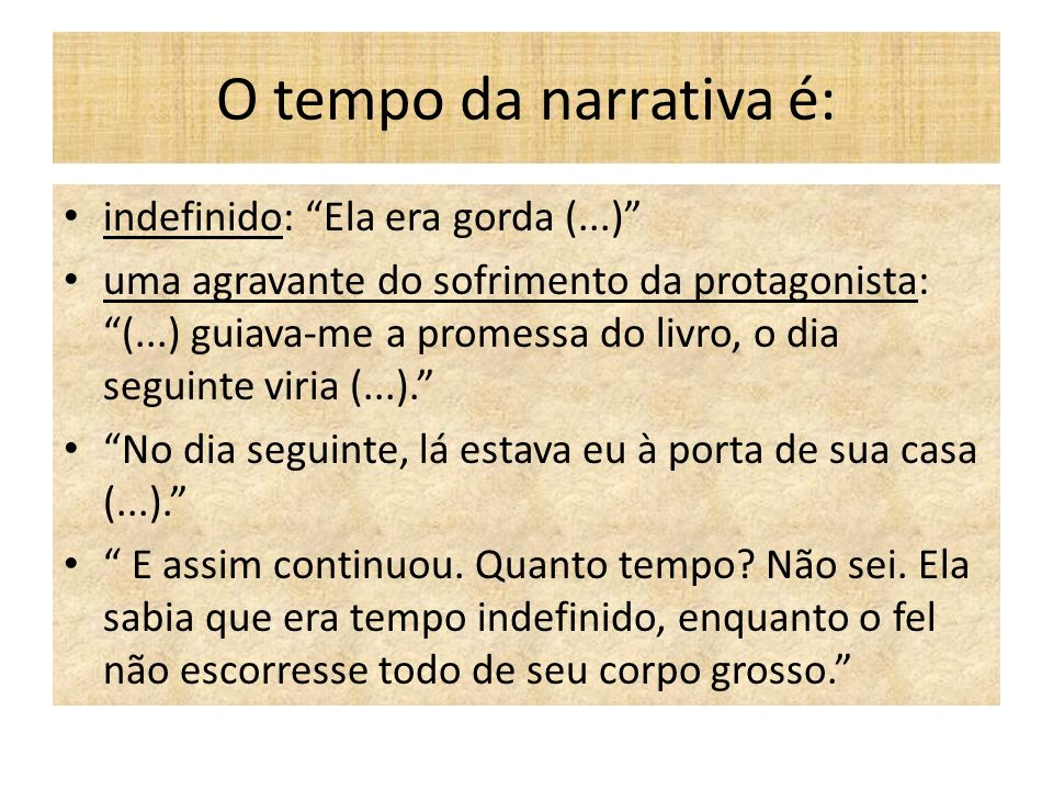 O tempo da narrativa é: indefinido: Ela era gorda (...)