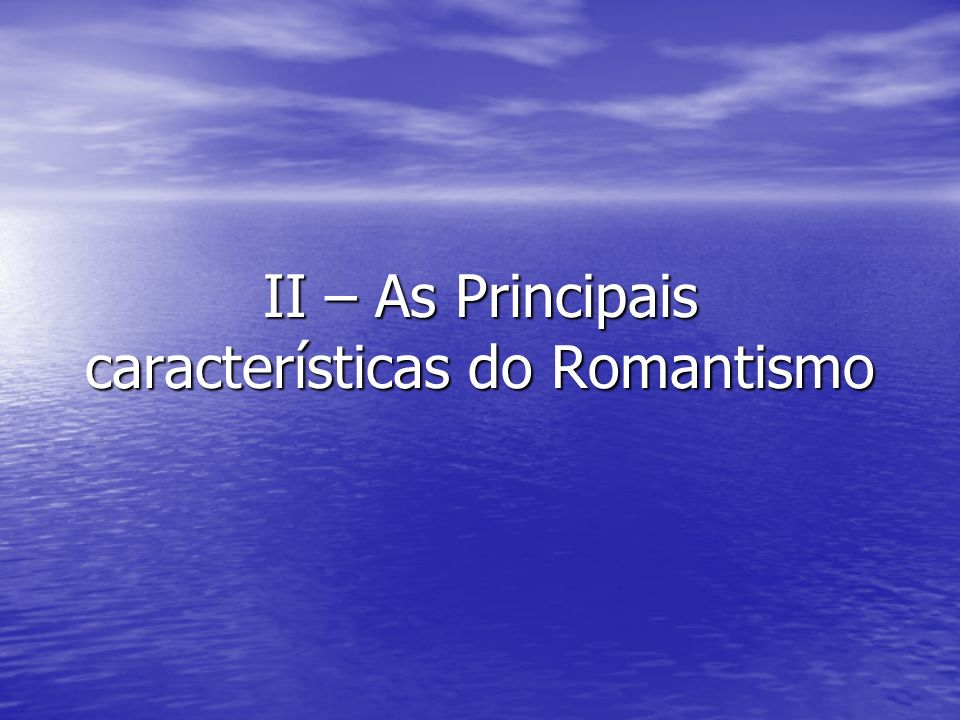II – As Principais características do Romantismo