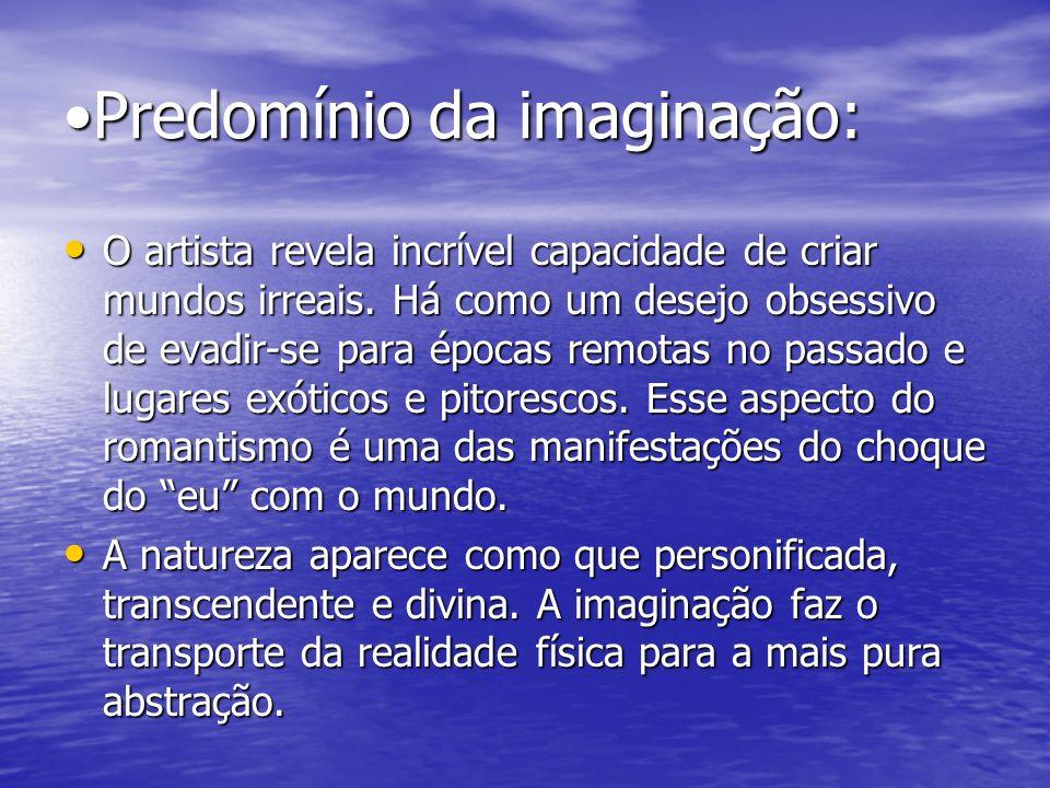 •Predomínio da imaginação: