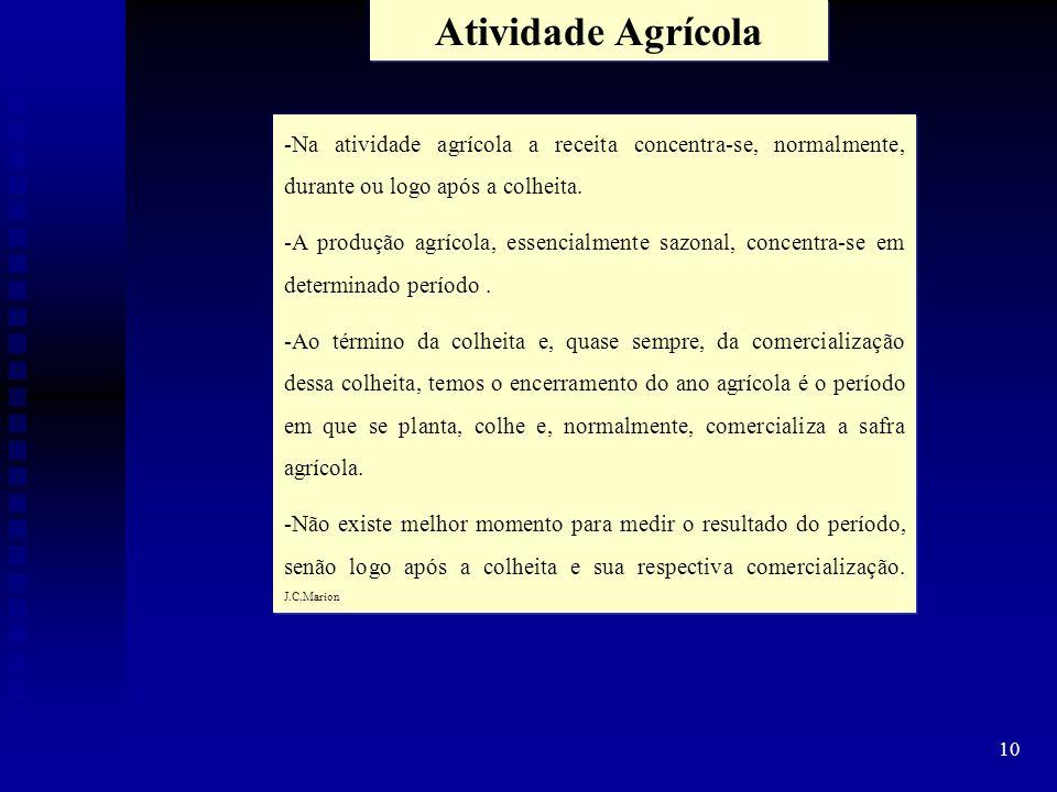 Atividade Agrícola -Na atividade agrícola a receita concentra-se, normalmente, durante ou logo após a colheita.