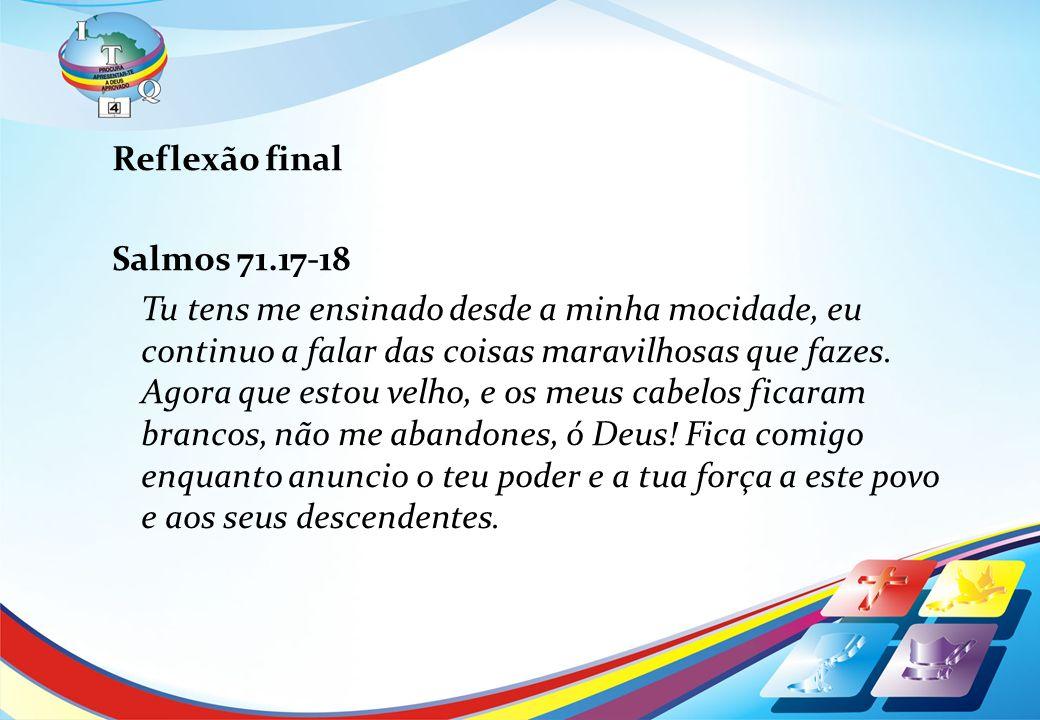Reflexão finalSalmos 71.17-18.