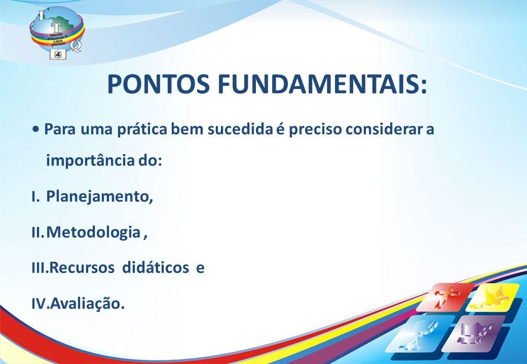 PONTOS FUNDAMENTAIS: • Para uma prática bem sucedida é preciso considerar a importância do: Planejamento,