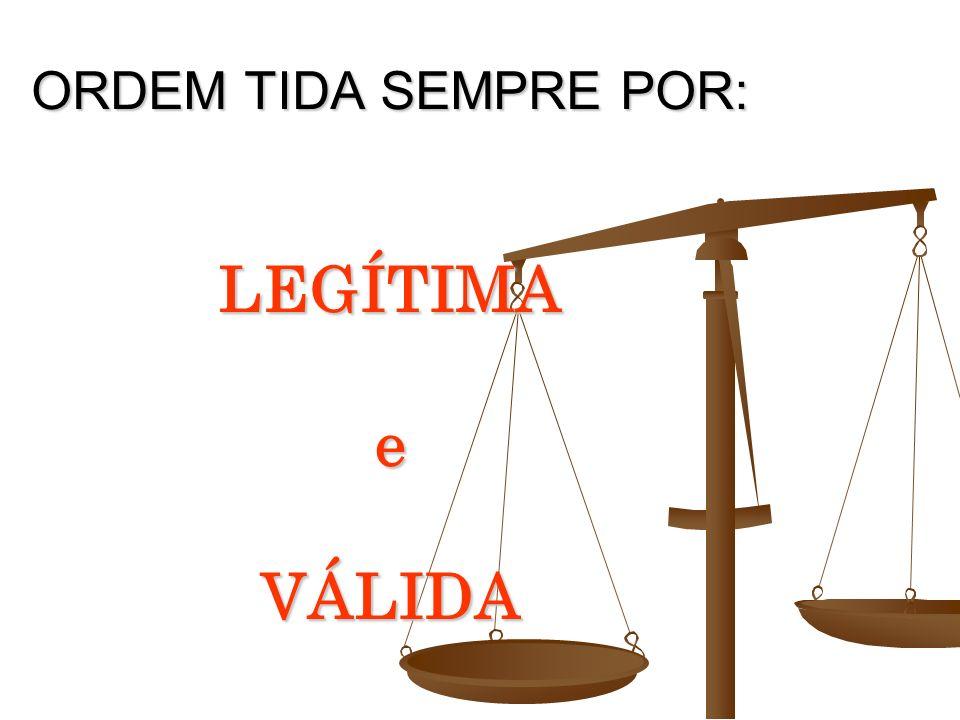 ORDEM TIDA SEMPRE POR: LEGÍTIMA e VÁLIDA