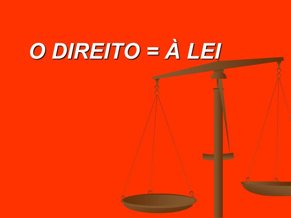 O DIREITO = À LEI