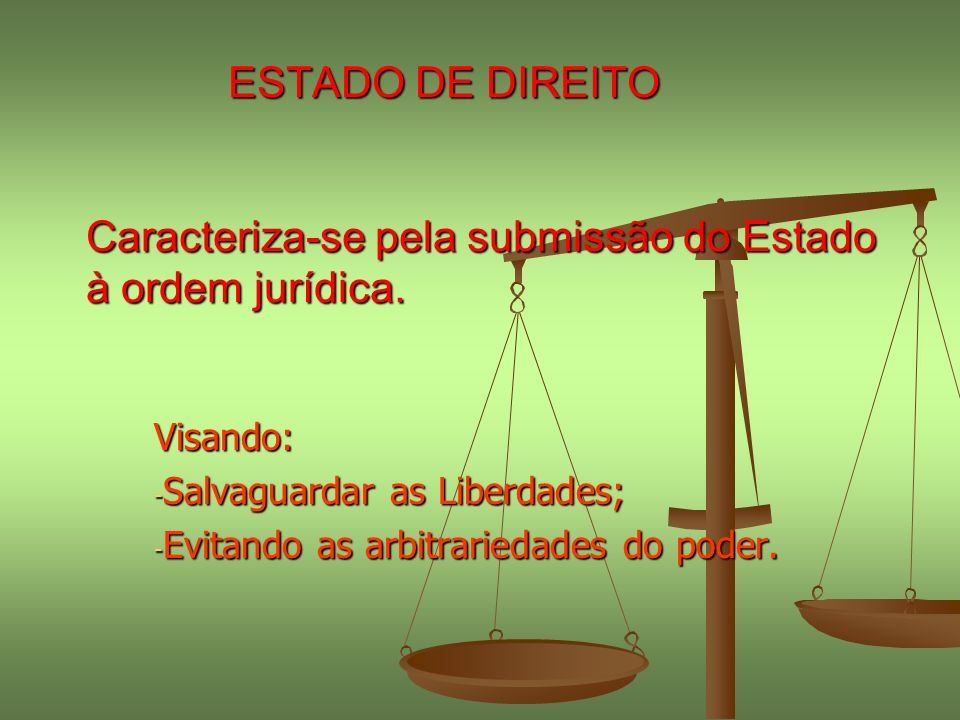 ESTADO DE DIREITO Caracteriza-se pela submissão do Estado à ordem jurídica.