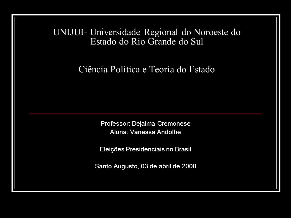 UNIJUI- Universidade Regional do Noroeste do Estado do Rio Grande do Sul Ciência Política e Teoria do Estado