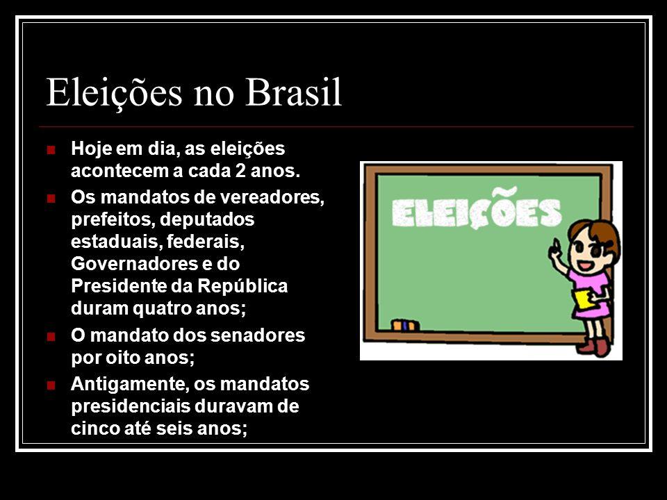 Eleições no Brasil Hoje em dia, as eleições acontecem a cada 2 anos.