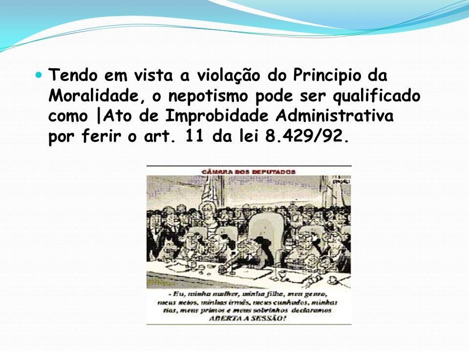 Tendo em vista a violação do Principio da Moralidade, o nepotismo pode ser qualificado como |Ato de Improbidade Administrativa por ferir o art.