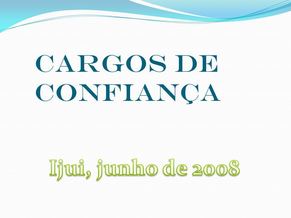 CARGOS DE CONFIANÇA Ijui, junho de 2008