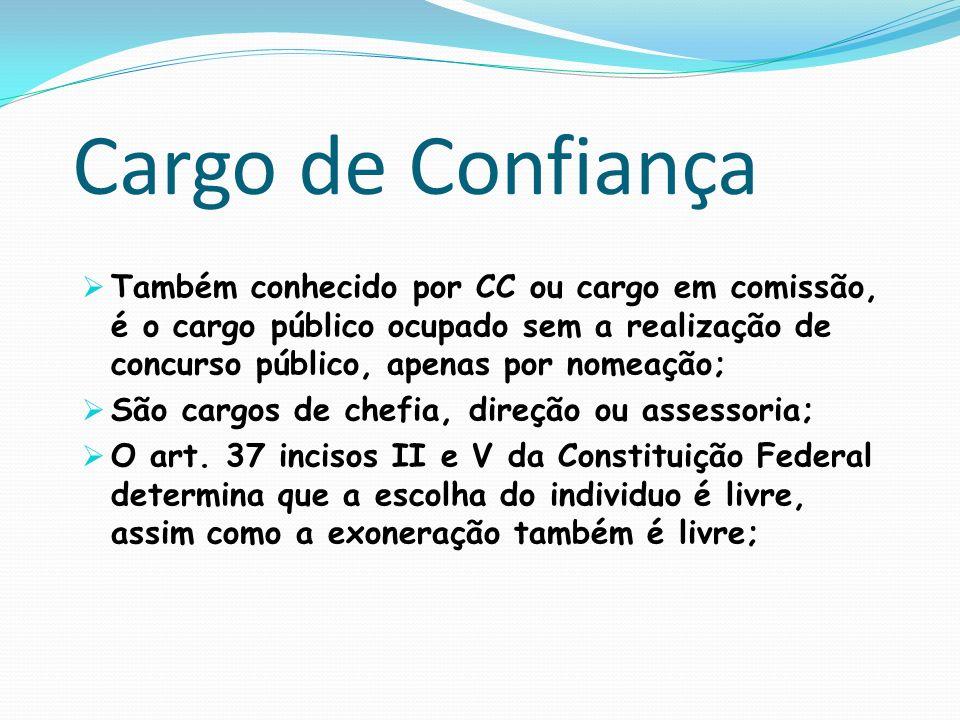 Cargo de ConfiançaTambém conhecido por CC ou cargo em comissão, é o cargo público ocupado sem a realização de concurso público, apenas por nomeação;
