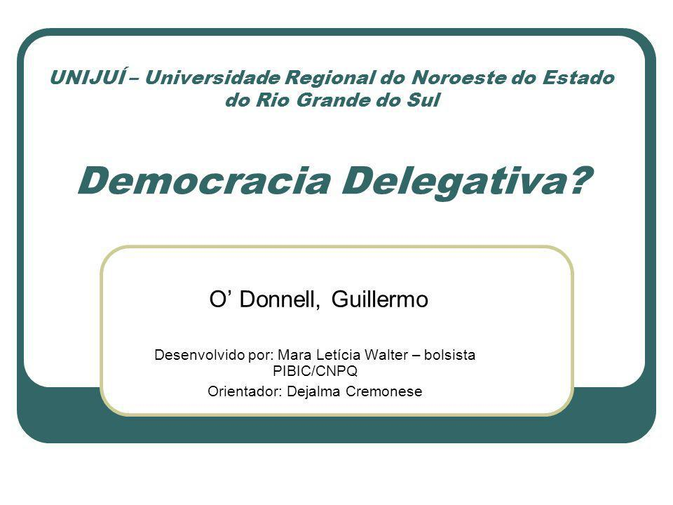 UNIJUÍ – Universidade Regional do Noroeste do Estado do Rio Grande do Sul Democracia Delegativa