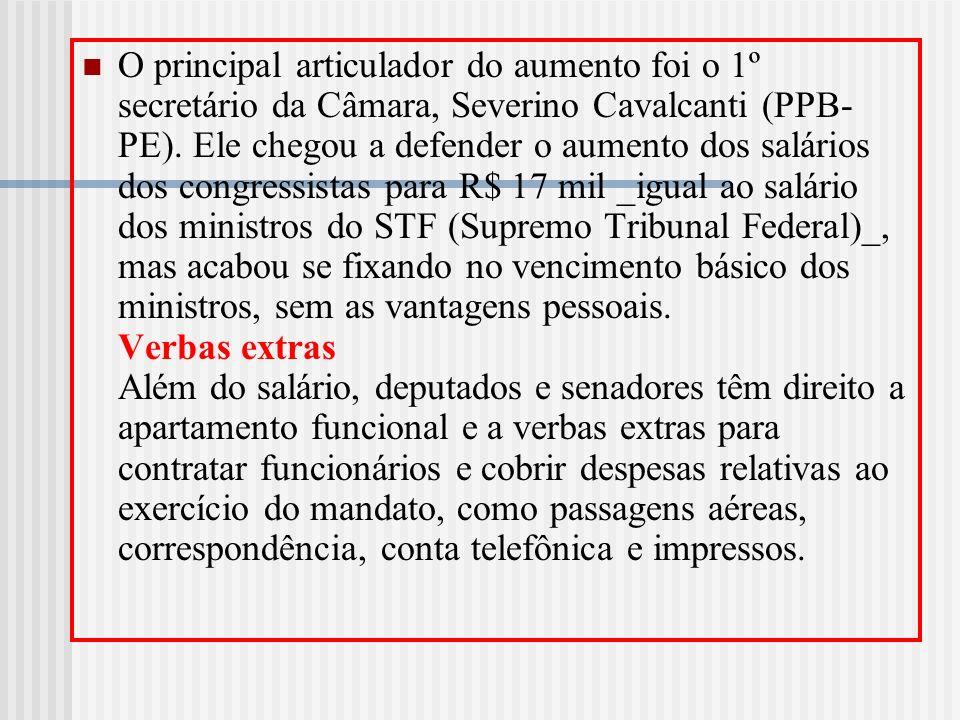 O principal articulador do aumento foi o 1º secretário da Câmara, Severino Cavalcanti (PPB-PE).