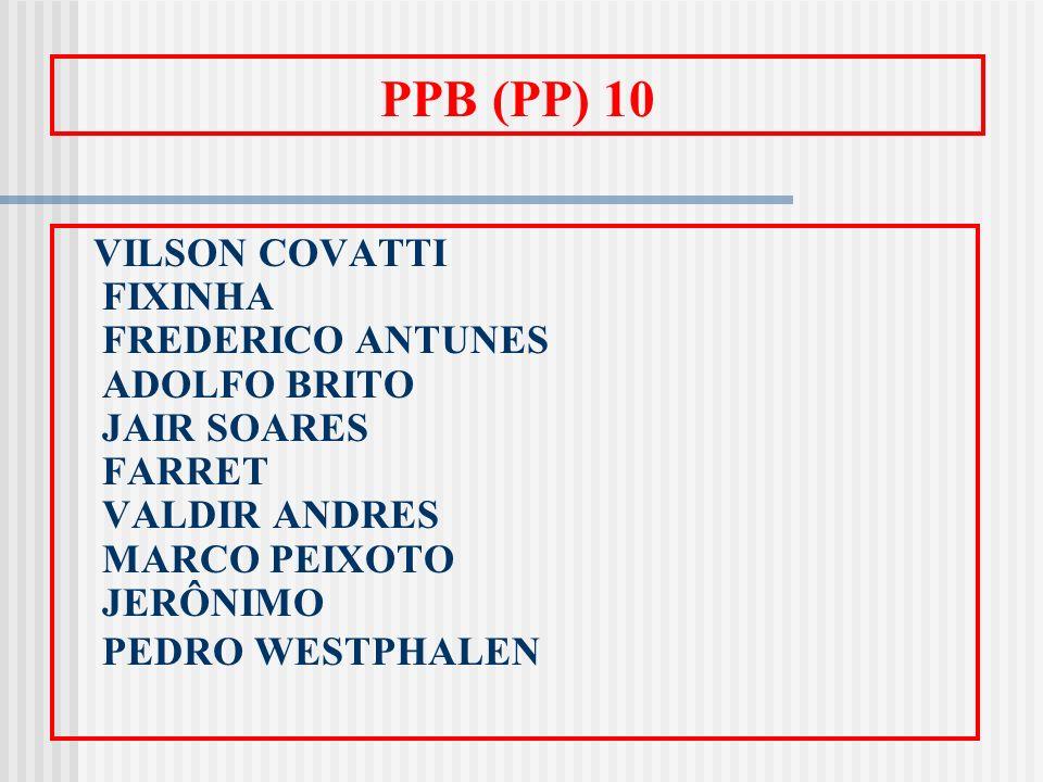 PPB (PP) 10 VILSON COVATTI FIXINHA FREDERICO ANTUNES ADOLFO BRITO JAIR SOARES FARRET VALDIR ANDRES MARCO PEIXOTO JERÔNIMO PEDRO WESTPHALEN.