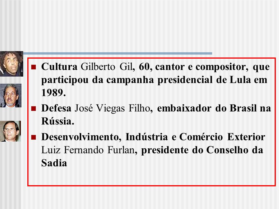 Cultura Gilberto Gil, 60, cantor e compositor, que participou da campanha presidencial de Lula em 1989.