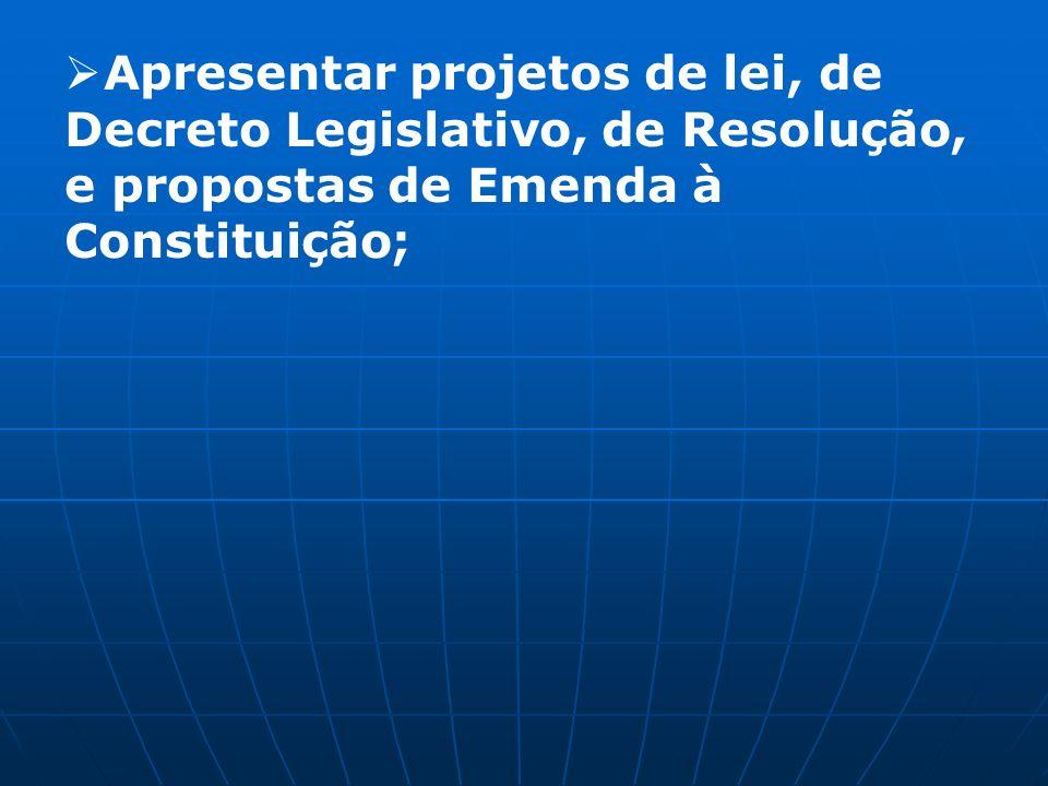 Apresentar projetos de lei, de Decreto Legislativo, de Resolução, e propostas de Emenda à Constituição;