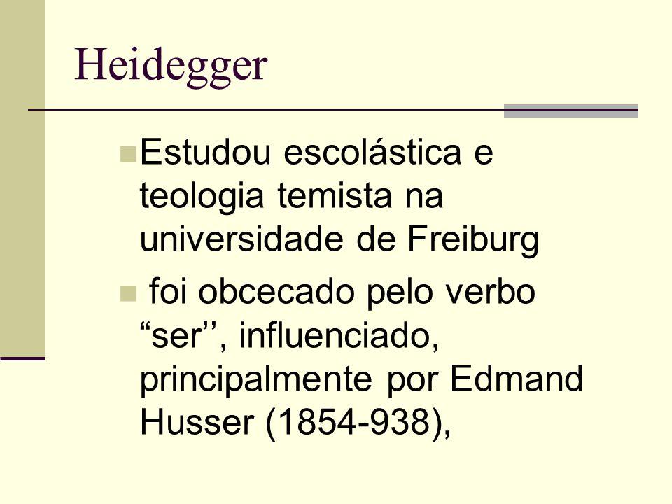 Heidegger Estudou escolástica e teologia temista na universidade de Freiburg.