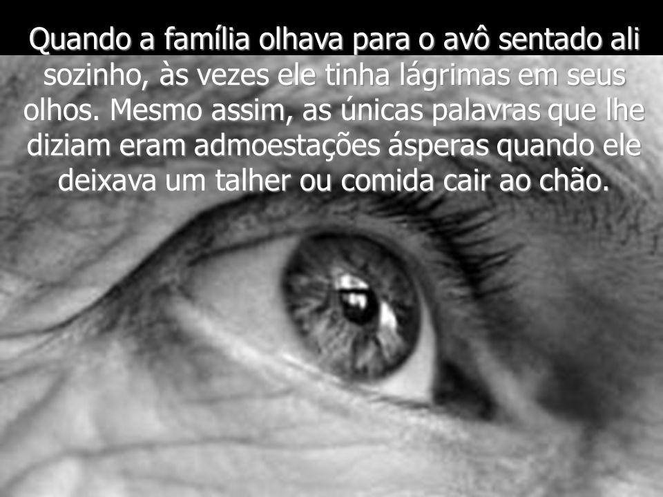 Quando a família olhava para o avô sentado ali sozinho, às vezes ele tinha lágrimas em seus olhos.